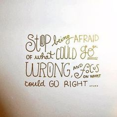 """stop being afraid of what could go wrong and focus on what could go right"" #quotes #inspiration"