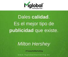 Dales calidad. Es el mejor tipo de publicidad que existe. Milton Hershey #FrasesDeMarketing #MarketingRazonable #MarketingQuotes