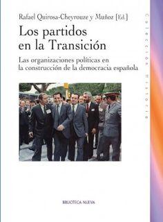 Los partidos políticos en la Transición : las organizaciones políticas en la construcción de la democracia española / Rafael Quirosa-Cheryouze y Muñoz (ed.) Publicación Madrid : Biblioteca Nueva, D.L. 2013