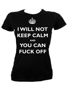 I Will Not Keep Calm And You Can Fuck Off Ladies Black T-Shirt