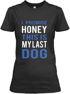 63bb0a9ff I Promise Honey This Is My Last Dog T-Shirt Front Sweatshirt Outfit,  Sweatshirt