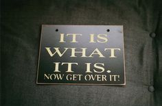 It is what it is. Now get over it ...
