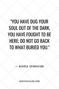 Bianca Sparacino Quote - You have dug your soul out of the dark,. Wisdom Quotes, True Quotes, Great Quotes, Quotes To Live By, Motivational Quotes, Inspirational Quotes, Doing Me Quotes, Quotes On Giving Up, In The Dark Quotes