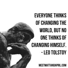 Everyone thinks of changing the world but no one thinks of changing himself. - Leo Tolstoy  Change yourself change your business.