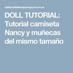 DOLL TUTORIAL: Tutorial camiseta Nancy y muñecas del mismo tamaño