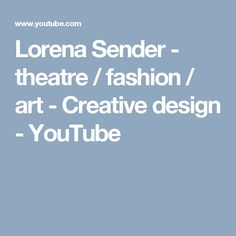 Lorena Sender - theatre / fashion / art - Creative design  - YouTube