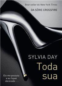 """""""Toda Sua"""", de autoria de Sylvia Day é um dos livros que aquece o mercado da literatura erótica. Em parceria com o Iba, o Catraca Livre disponibiliza um capítulo da obra."""