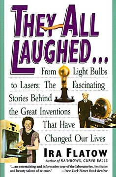 """""""They All Laughed. From Light Bulbs to Lasers: The Fascinating Stories Behind the Great Inventions That Have Changed Our Lives"""" by Ira Flatow, speaker for the 2015 lecture series. Important Inventions, Great Inventions, Science Festival, Science Books, Used Books, Book Recommendations, Our Life, Nonfiction, Entertaining"""