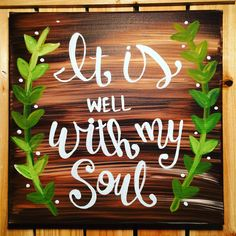 A personal favorite from my Etsy shop https://www.etsy.com/listing/253546898/it-is-well-with-my-soul-quote-painting