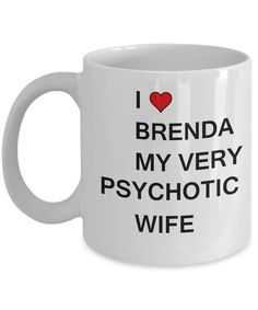Funny Gifts For Wife - I love Brenda My Very Psychotic Wife, Gift From Loving Husband - Porcelain White Funny Coffee Mug & Coffee Cup Gifts 11 OZ Husband Love, Gifts For Husband, Gifts For Friends, White Coffee Mugs, Funny Coffee Mugs, Coffee Cups, Coffee Latte, Coffee Shop, Romantic Gifts For Her