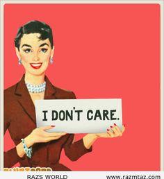 I DON'T CARE .... - http://www.razmtaz.com/i-dont-care/