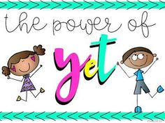 The Power of Yet - encouraging growth mindsets in the classroom!