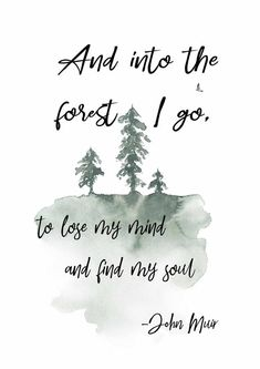 natur quotes And into the forest I go, to lose my mind and find my soul. John Muir printable art quote, available Peace Quotes, Nature Quotes, My Mind Quotes, Nature Nature, Great Quotes, Inspirational Quotes, Motivational, Into The Wild, Lose My Mind