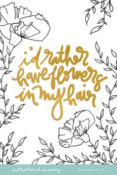 """I'd rather have flowers in my hair."" 