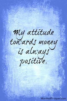 My attitude towards money is always positive. http://www.mindmovies.com/pin