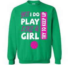 Yes I Do Play Like A Girl Basketball Tshirt shirt