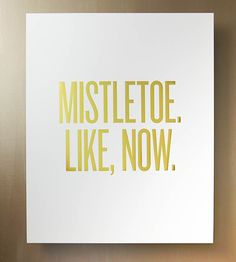 Mistletoe. Like, Now