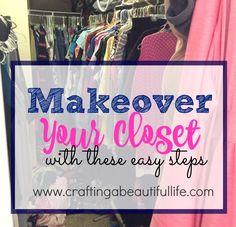 Makeover your Closet http://www.craftingabeautifullife.com/makeover-your-closet/