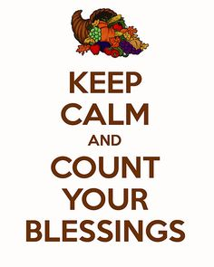 Keep Calm and Count Your Blessings! I Love This Printable !