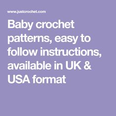 Baby crochet patterns, easy to follow instructions, available in UK & USA format