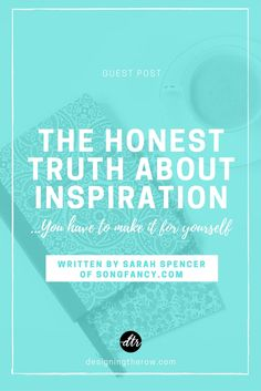 The Honest Truth About Inspiration: You Have to Make It For Yourself. @SongFancy