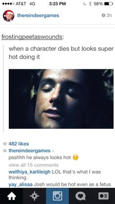 So true (peeta's hot even when he's dying)