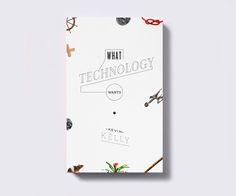 What Technology Wants Kevin Kelly - by Kyle Poff