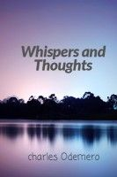 Whispers and Thoughts, an ebook by Charles Odemero at Smashwords