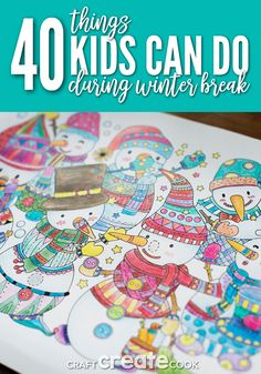 40 Things Kids Can Do During Winter Break