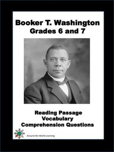 This reading passage is about 300 - 350 words. It is perfect for Black History Month. It is about the life of Booker T. Washington. It also includes vocabulary practice and comprehension questions. It is geared toward 6th and 7th graders.