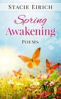 Spring Awakening: Poems, an ebook by Stacie Eirich at Smashwords