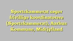 Sportskammerat søger frivillige koordinatorere (Sportskammerat), Aarhus Kommune, Midtjylland