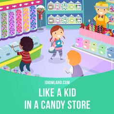 """""""Like a kid in a candy store"""" means """"very happy and excited about something"""". Example: Robert felt like a kid in a candy store when he went to the International Motor Show."""