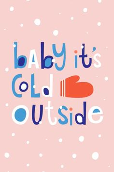 Baby it's Cold Outside - Christmas iPhone Galaxy walpaper screensaver