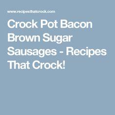 Crock Pot Bacon Brown Sugar Sausages - Recipes That Crock!