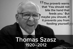 Thomas Szasz - what a great man.  He will be missed.