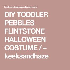 DIY TODDLER PEBBLES FLINTSTONE HALLOWEEN COSTUME / – keeksandhaze