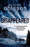 The disappeared / Kristina Ohlsson ; translated by Marlaine Delargy.