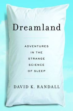 Dreamland: Adventures in the Strange Science of Sleep. Also on my list. There isn't enough time to read everything I want to read!