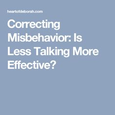 Correcting Misbehavior: Is Less Talking More Effective?