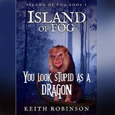 """""""You look so stupid as a dragon"""" Abigail said suddenly, her voice mocking. """"Look at you, standing behind a bush with your stupid long tail poking out one end. And your horrible wings sticking up in the air. How ugly!""""  Keith Robinson, Island of Fog http://pdworkman.com/excerpt-from-island-of-fog/ #teasertuesday"""