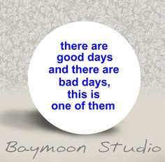 There are Good Days and there are Bad Days and by BAYMOONSTUDIO, $1.50