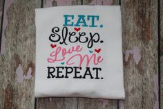 Hey, I found this really awesome Etsy listing at https://www.etsy.com/listing/250359381/eat-sleep-love-me-repeatmachine