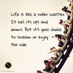 Life Is a roller coaster. It has its ups and downs but it's your choice to scream or enjoy the ride.  #sotrue #thinkaboutit #mmoe #tibsglobal #tibsdiamonds   http://www.marcbrutherford.com