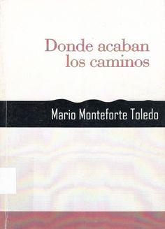 863.7281 / M774d Donde acaban los caminos / Mario Monteforte Toledo