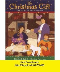 The Christmas Gift (9780439981439) Elizabeth Laird, Bettina Paterson , ISBN-10: 0439981433  , ISBN-13: 978-0439981439 ,  , tutorials , pdf , ebook , torrent , downloads , rapidshare , filesonic , hotfile , megaupload , fileserve