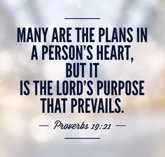 Many are the plans in a person's heart, but it is the Lord's purpose that prevails Proverbs 19:21. God's timing and will. He is in control.