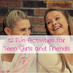 12 Fun Activities for Teen Girls and Friends - inspiring ideas for teens and tweens to spend time with their girlfriends
