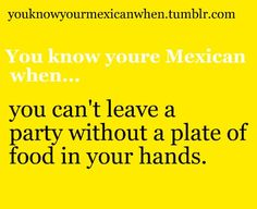 You know youre mexican when...
