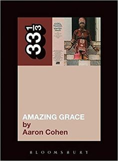 Aretha Franklin's Amazing Grace (33 1/3): Aaron Cohen: 9781441148889: Amazon.com: Books